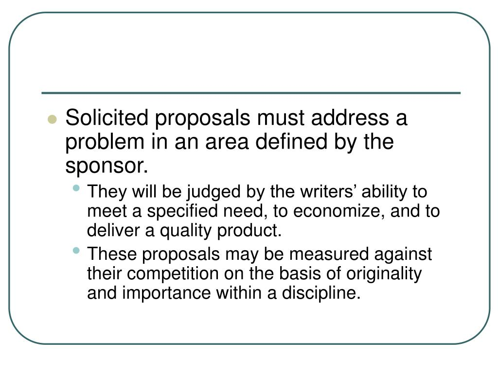 Solicited proposals must address a problem in an area defined by the sponsor.