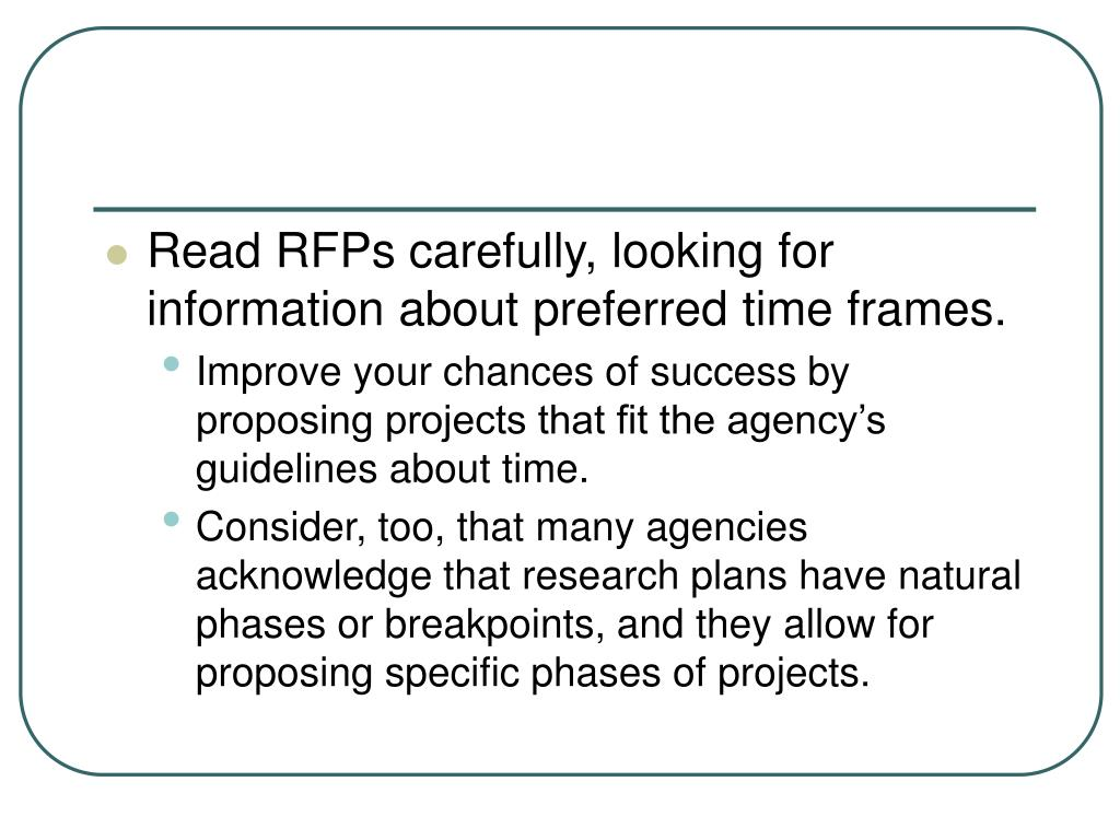 Read RFPs carefully, looking for information about preferred time frames.