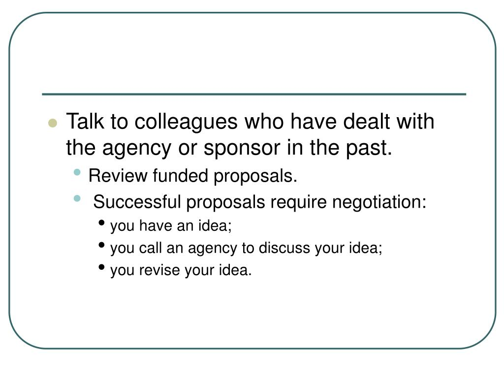 Talk to colleagues who have dealt with the agency or sponsor in the past.