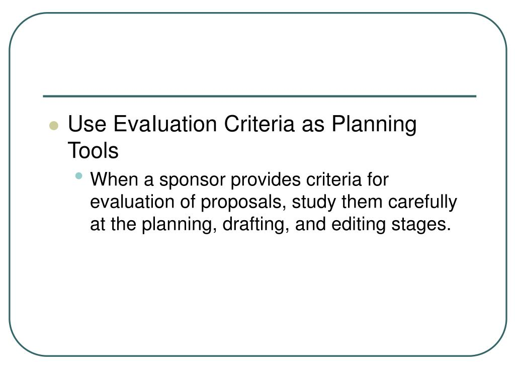 Use EvaIuation Criteria as Planning Tools