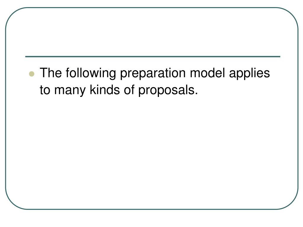 The following preparation model applies to many kinds of proposals.