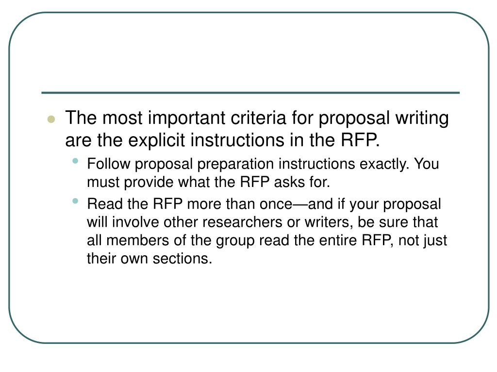 The most important criteria for proposal writing are the explicit instructions in the RFP.