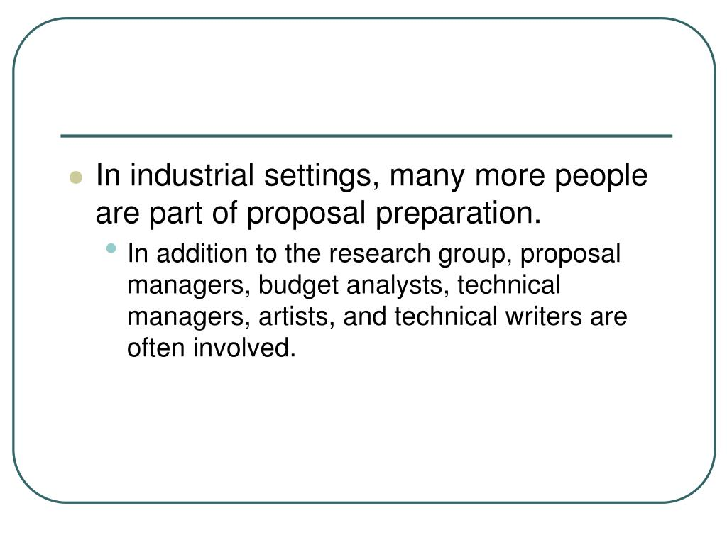 In industrial settings, many more people are part of proposal preparation.