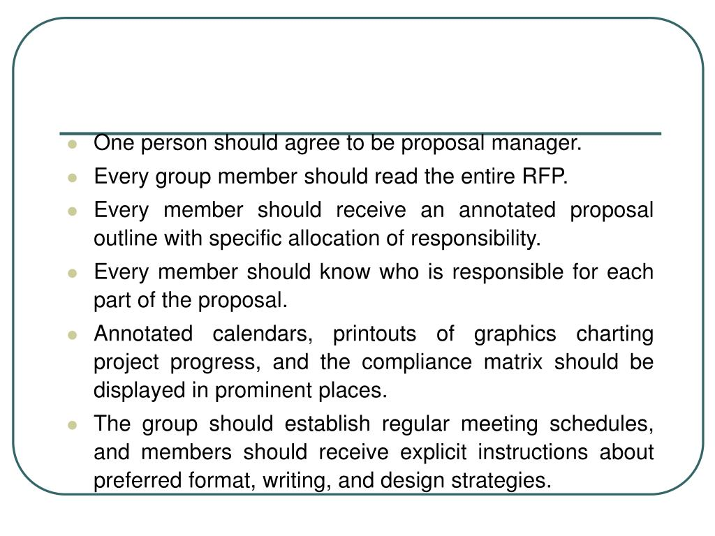 One person should agree to be proposal manager.