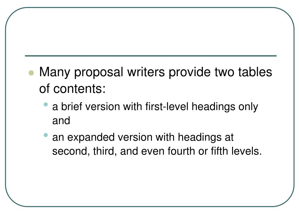 Many proposal writers provide two tables of contents: