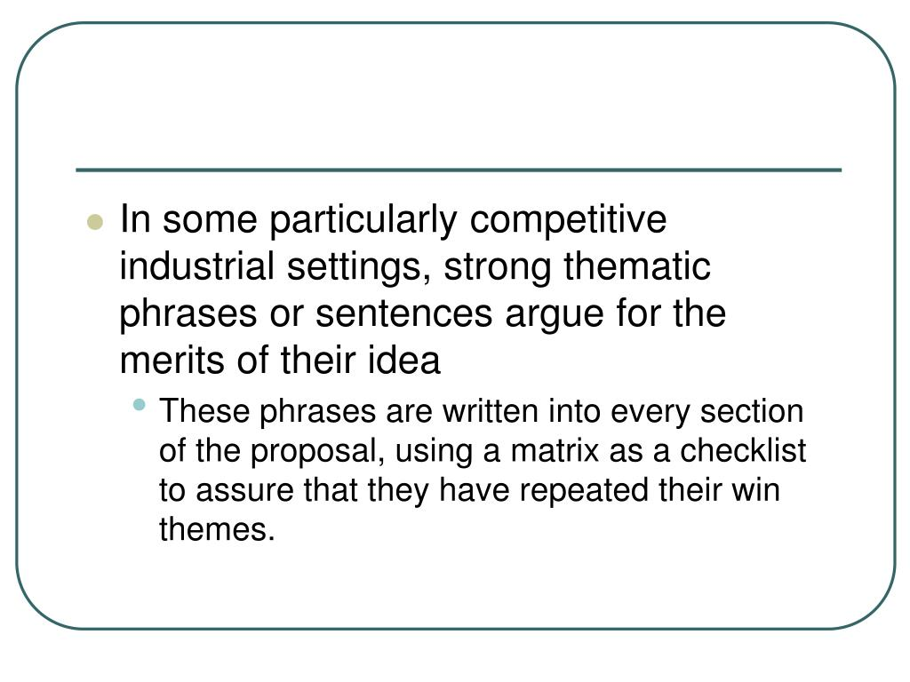 In some particularly competitive industrial settings, strong thematic phrases or sentences argue for the merits of their idea