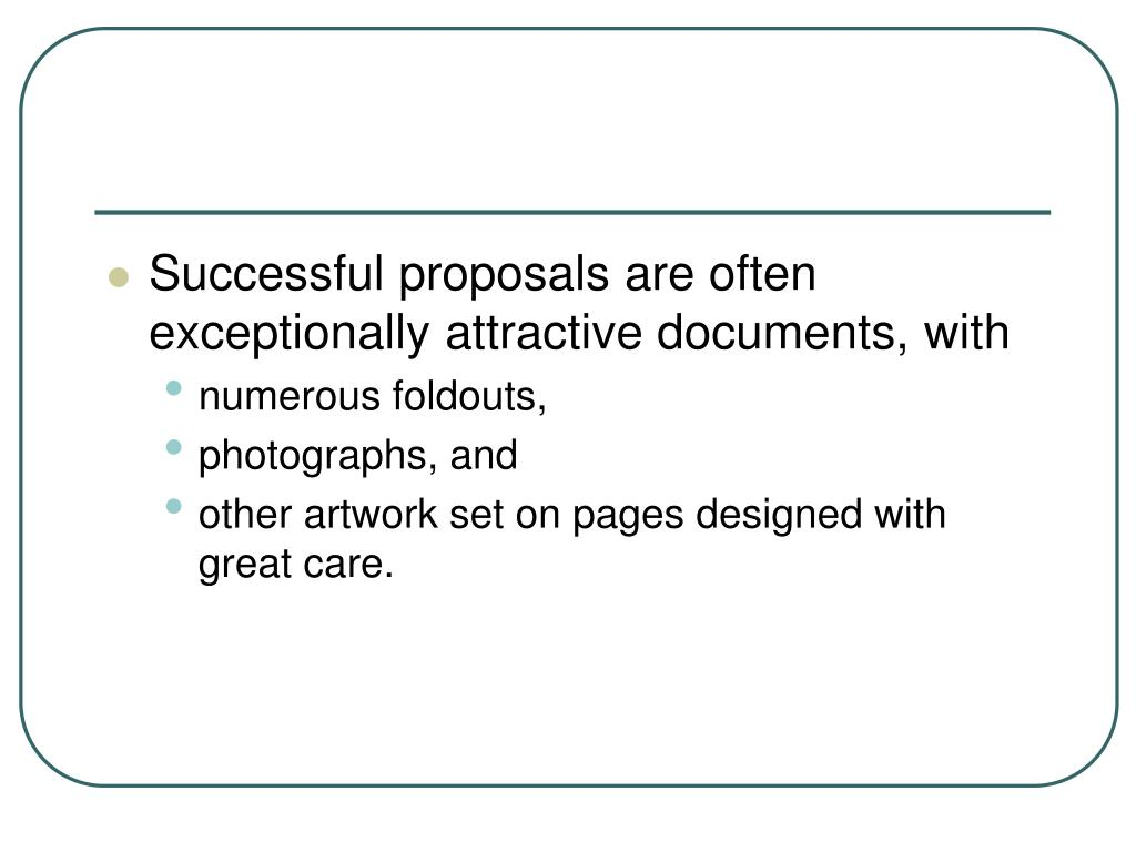 Successful proposals are often exceptionally attractive documents, with