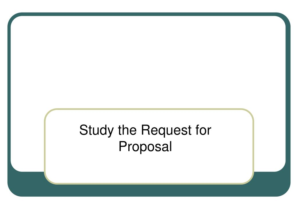 Study the Request for Proposal