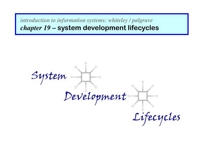 Introduction to information systems whiteley palgrave chapter 19 system development lifecycles