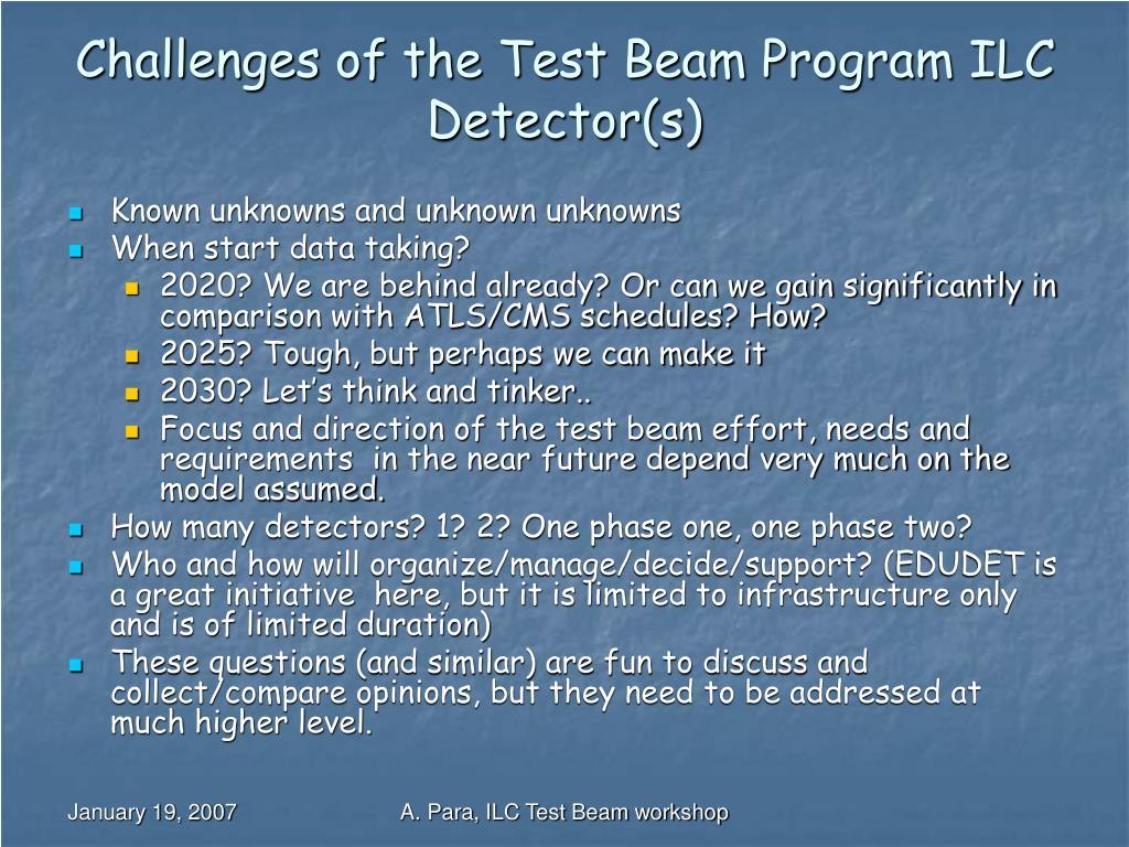 Challenges of the Test Beam Program ILC Detector(s)