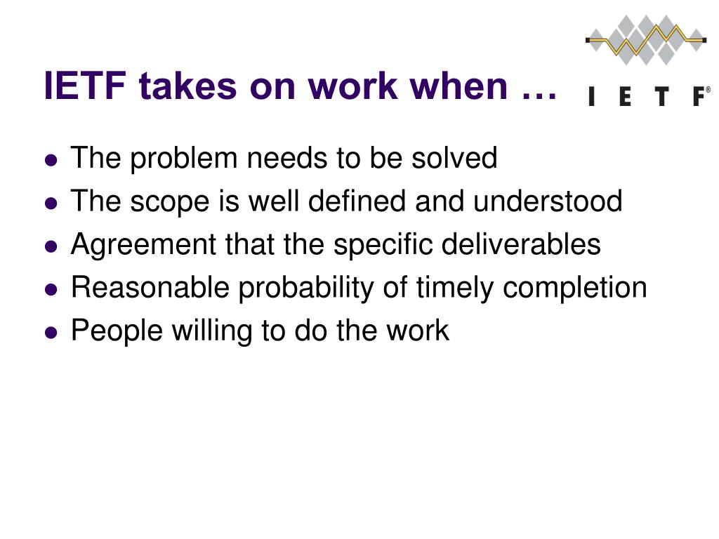 IETF takes on work when …