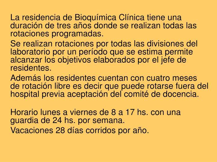 La residencia de Bioquímica Clínica tiene una duración de tres años donde se realizan todas las rotaciones programadas.