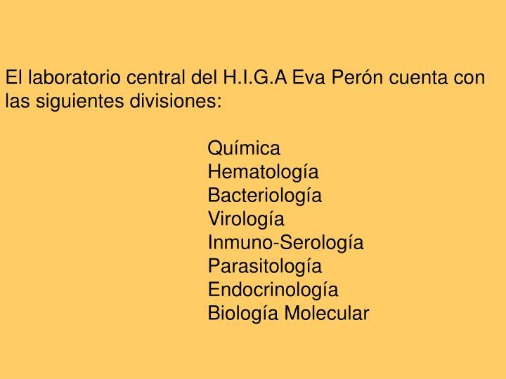 El laboratorio central del H.I.G.A Eva Perón cuenta con las siguientes divisiones: