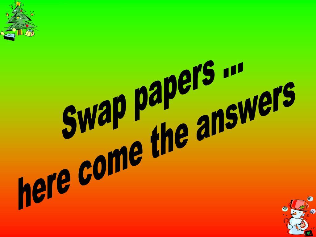 Swap papers ...