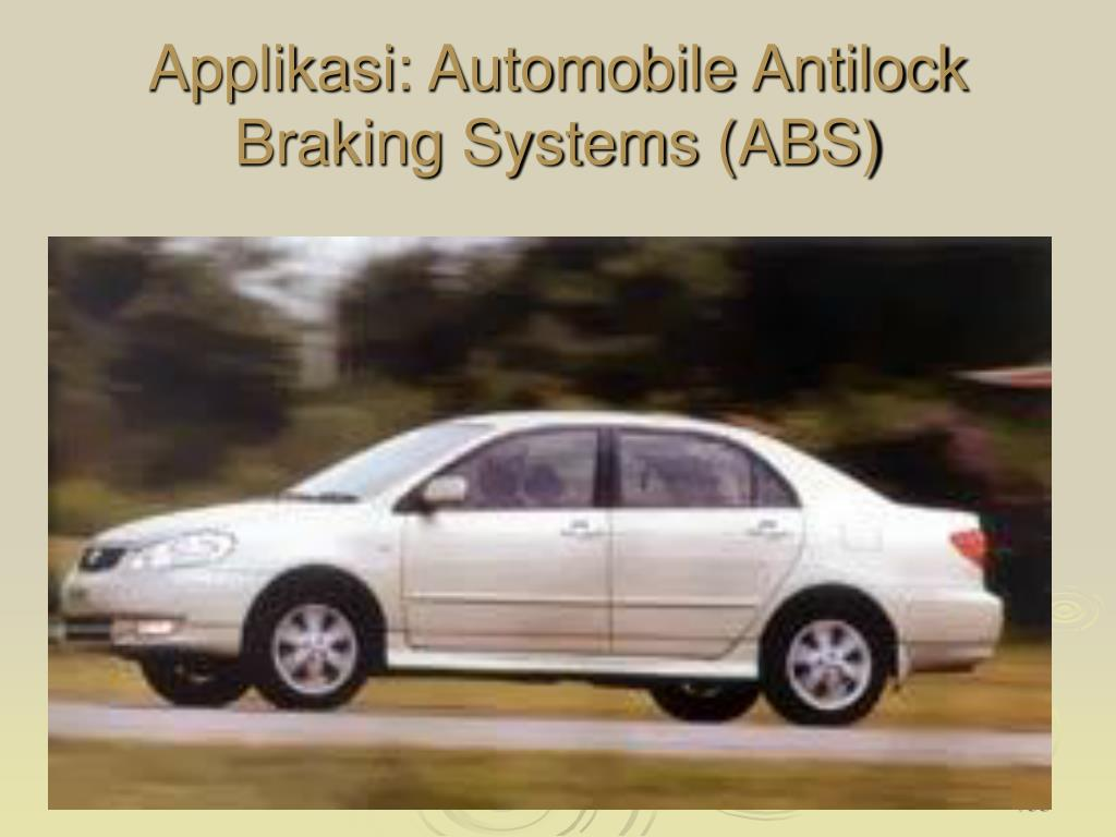 Applikasi: Automobile Antilock Braking Systems (ABS)