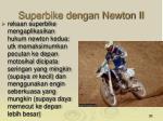 superbike dengan newton ii