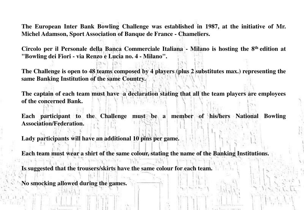 The European Inter Bank Bowling Challenge was established in 1987, at the initiative of Mr. Michel Adamson, Sport Association of Banque de France - Chameliers.