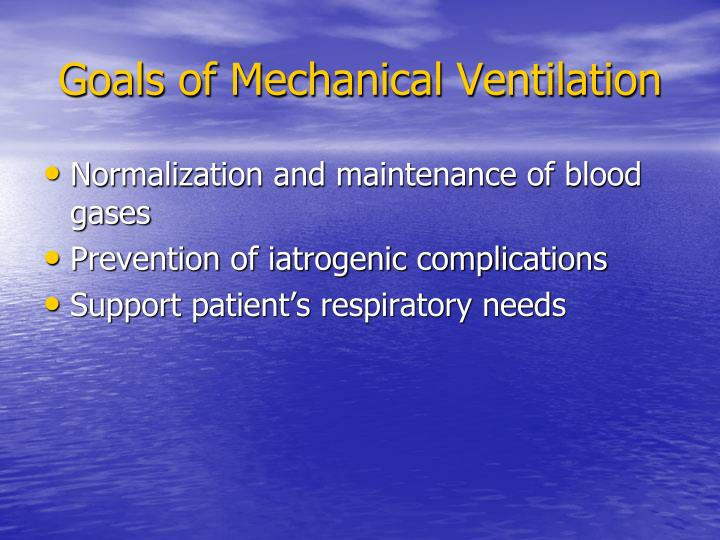 Goals of mechanical ventilation