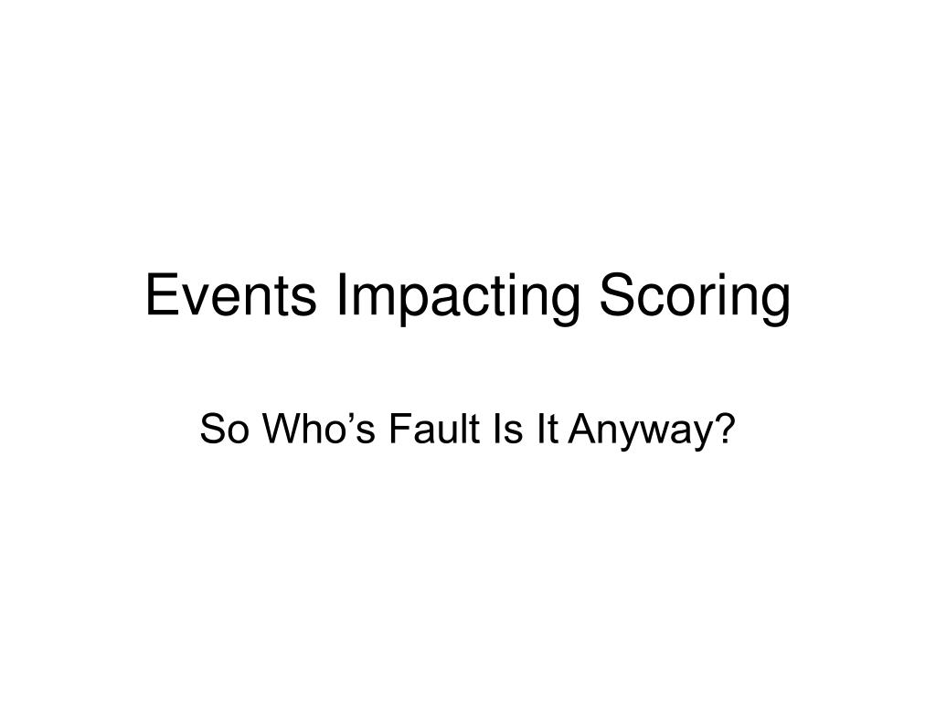 Events Impacting Scoring
