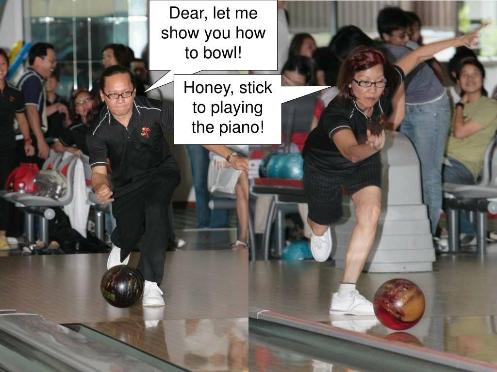 Dear, let me show you how to bowl!