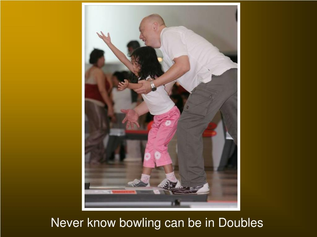 Never know bowling can be in Doubles