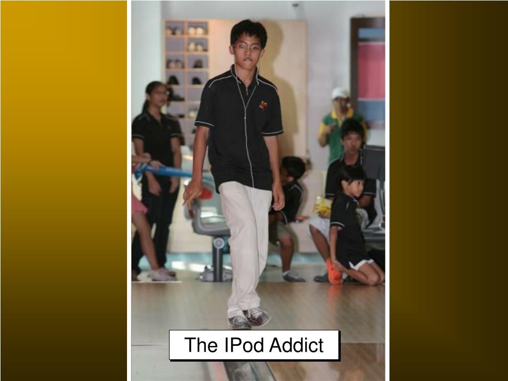 The IPod Addict