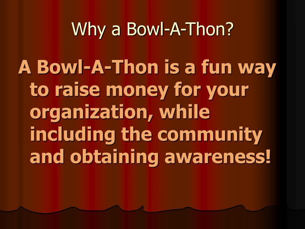 Why a Bowl-A-Thon?