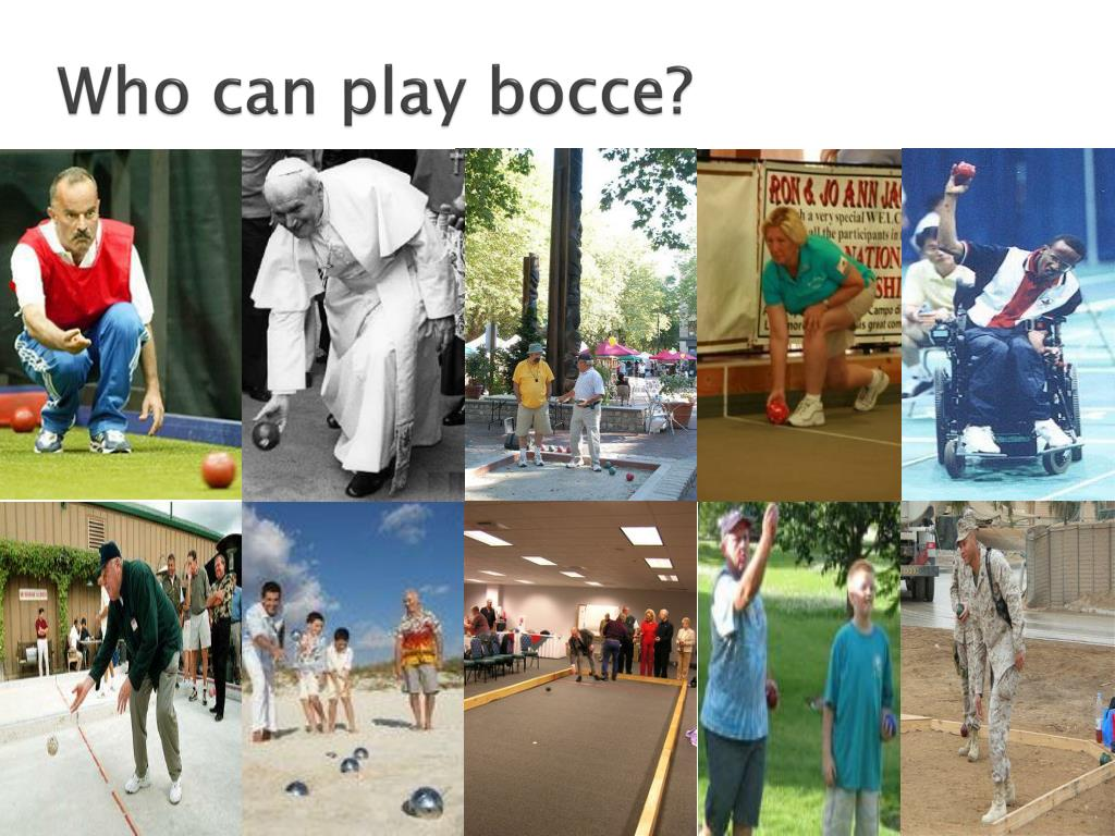 Who can play bocce?