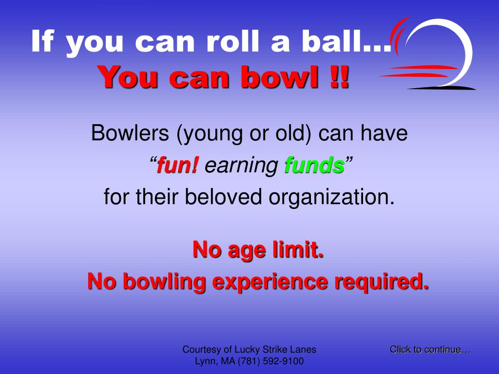 You can bowl !!