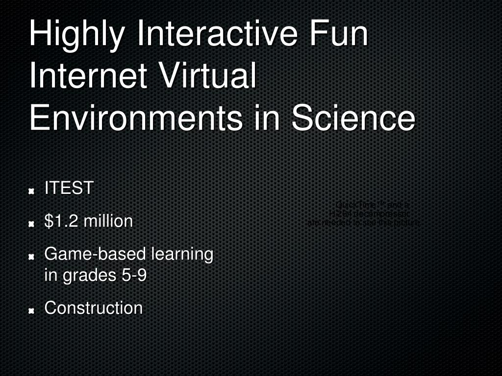 Highly Interactive Fun Internet Virtual Environments in Science