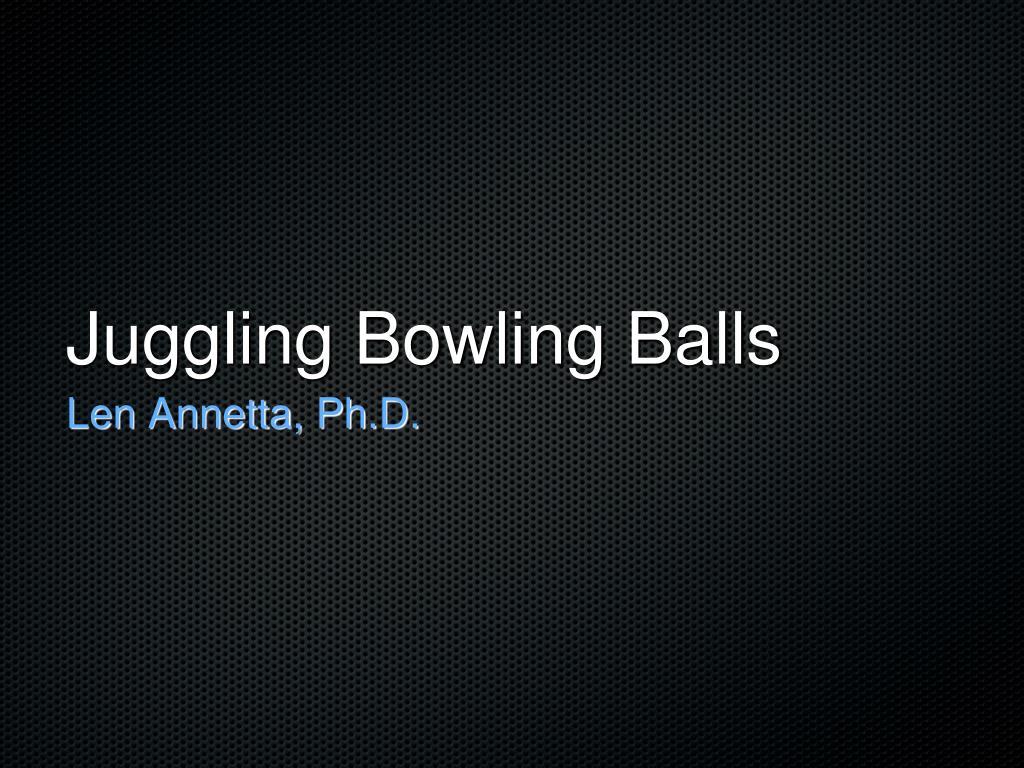 juggling bowling balls