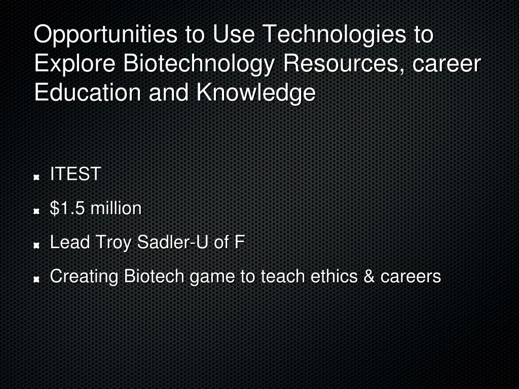 Opportunities to Use Technologies to Explore Biotechnology Resources, career Education and Knowledge