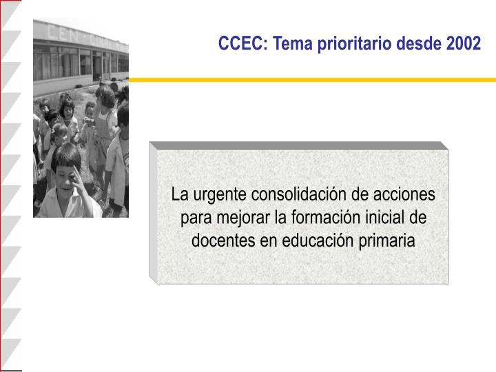 CCEC: Tema prioritario desde 2002