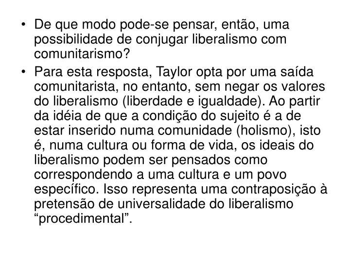 De que modo pode-se pensar, então, uma possibilidade de conjugar liberalismo com comunitarismo?