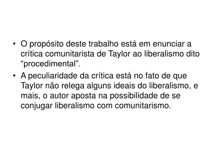"""O propósito deste trabalho está em enunciar a crítica comunitarista de Taylor ao liberalismo dito """"procedimental""""."""