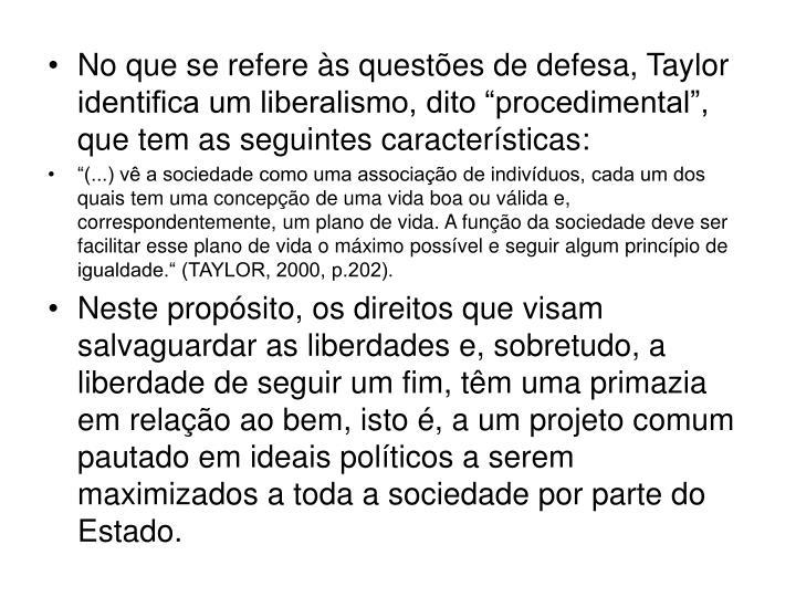 """No que se refere às questões de defesa, Taylor identifica um liberalismo, dito """"procedimental"""", que tem as seguintes características:"""