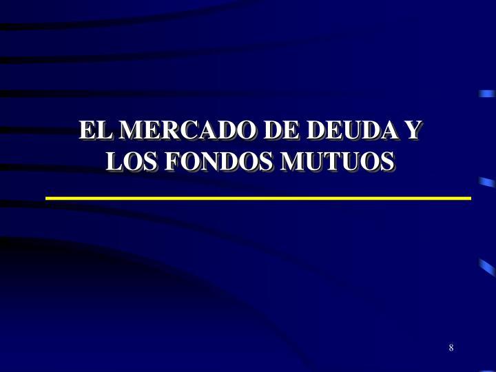 EL MERCADO DE DEUDA Y LOS FONDOS MUTUOS