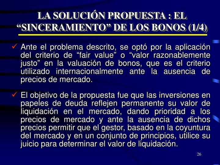 """LA SOLUCIÓN PROPUESTA : EL """"SINCERAMIENTO"""" DE LOS BONOS (1/4)"""