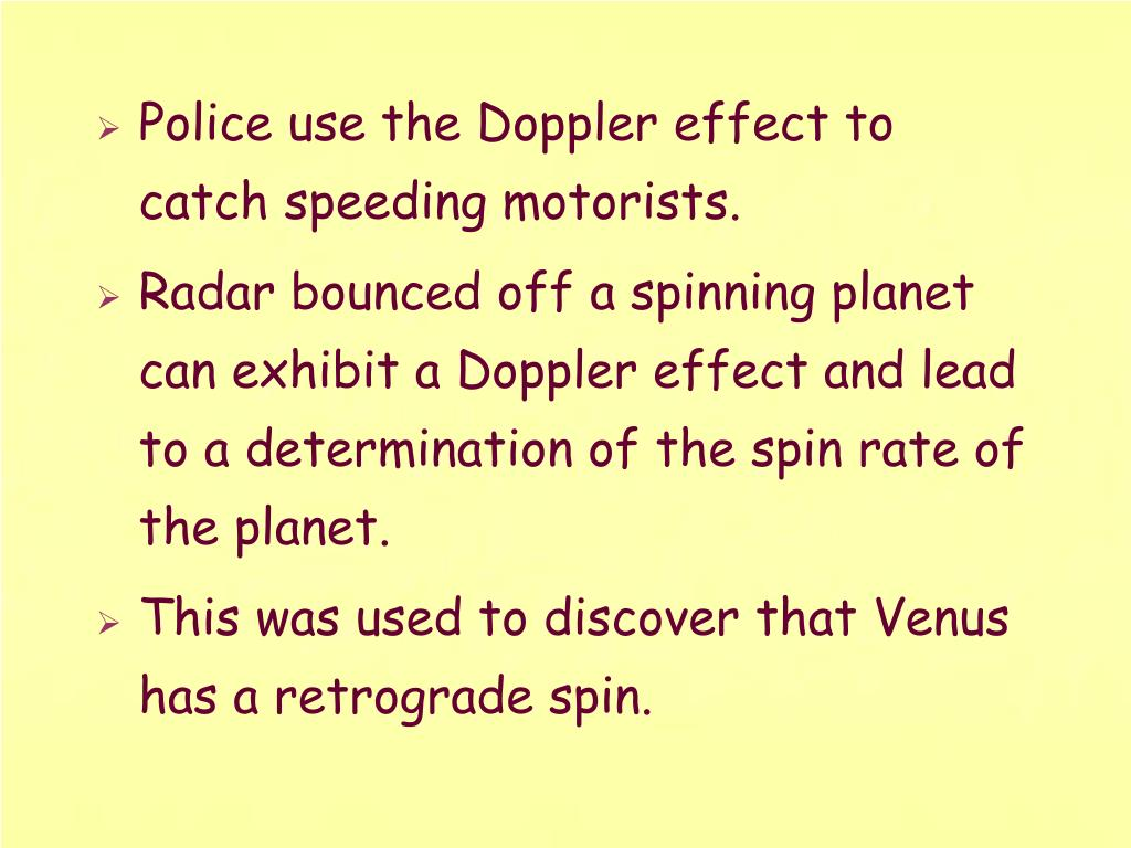 Police use the Doppler effect to catch speeding motorists.
