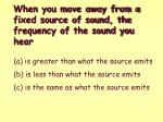 when you move away from a fixed source of sound the frequency of the sound you hear