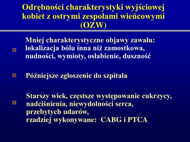 Odrębności charakterystyki wyjściowej kobiet z ostrymi zespołami wieńcowymi (OZW)