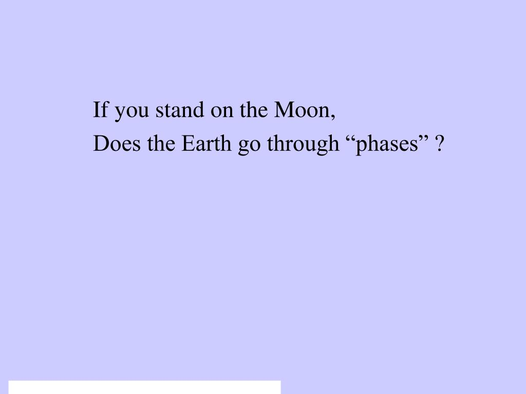 If you stand on the Moon,