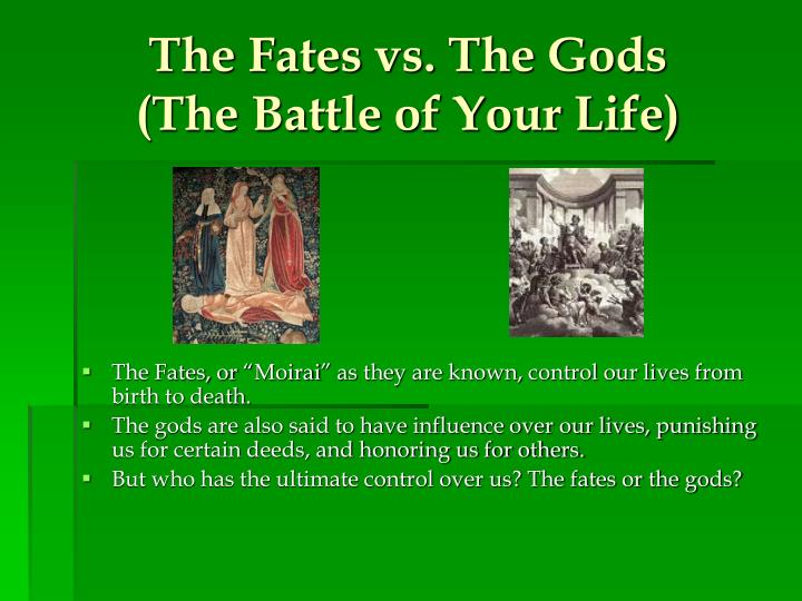 The fates vs the gods the battle of your life