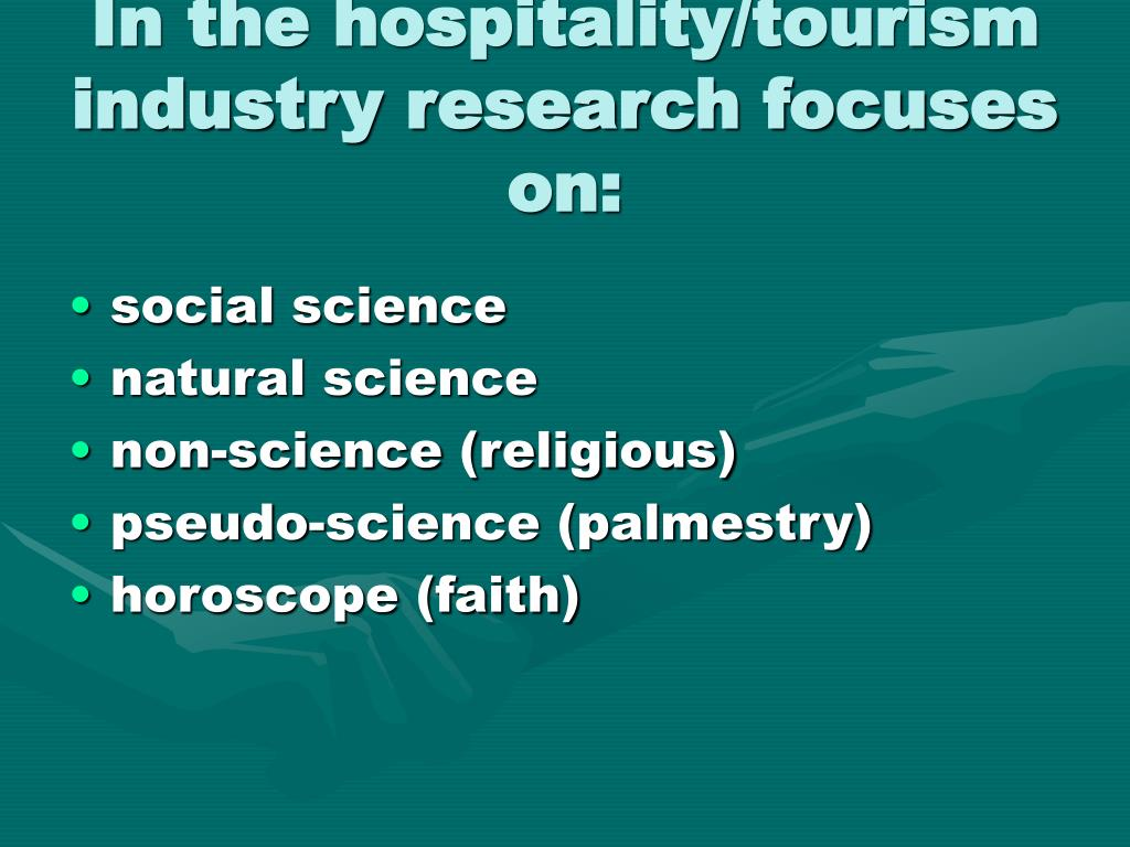 In the hospitality/tourism industry research focuses on: