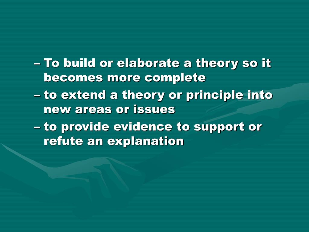 To build or elaborate a theory so it becomes more complete