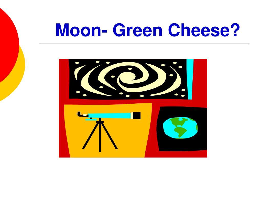 Moon- Green Cheese?