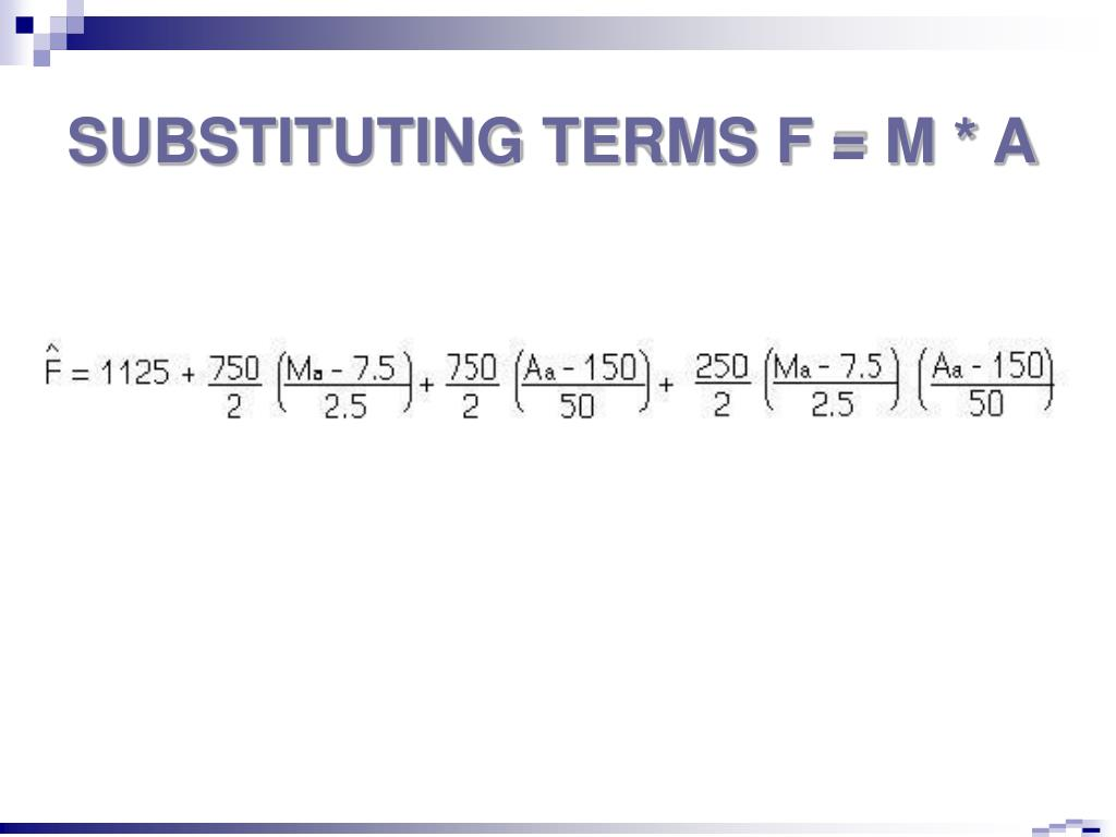 SUBSTITUTING TERMS F = M * A