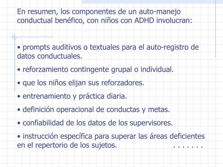En resumen, los componentes de un auto-manejo conductual benéfico, con niños con ADHD involucran: