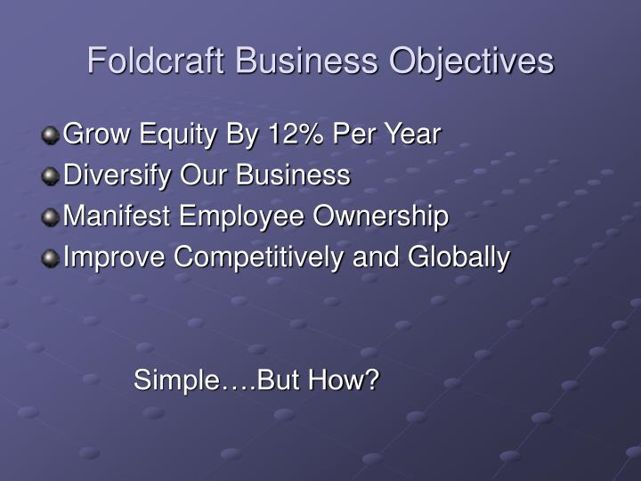 Foldcraft business objectives