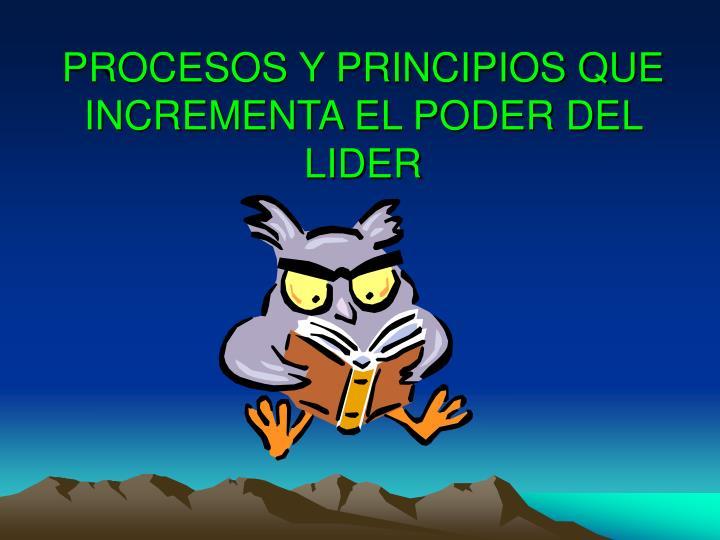 PROCESOS Y PRINCIPIOS QUE INCREMENTA EL PODER DEL LIDER